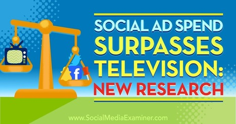 Social Ad Spend Surpasses Television: New Research : Social Media Examiner | Web Content | Scoop.it