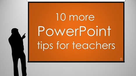 10 more PowerPoint tips for teachers | Digital Tools for the Classroom | Scoop.it