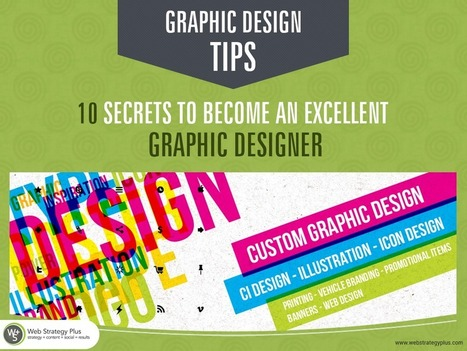 Graphic Design Tips: 10 Secrets To Become An Excellent Graphic Designer | Design | Scoop.it