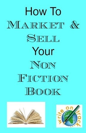 How to Market and Sell Your Non Fiction Book - Write On Track | The Art of Writing, Publishing, And Marketing Your Book | Scoop.it