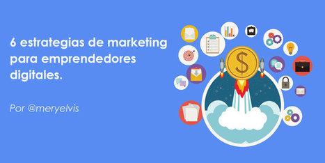 6 estrategias de marketing para emprendedores digitales | | Marketing de Contenidos | Scoop.it