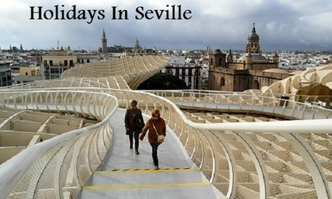 Holidays In Seville | miteshithun | Scoop.it