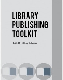 Library Publishing Toolkit | Academic Libraries, Publishing, Open Textbooks | Scoop.it