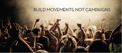 Build A Movement, Not A Campaign, And You'll Ignite Passion In Your Brand's True Believers | Millennial Impact | Scoop.it