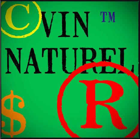Le 'Vin naturel™', c'est désormais une marque déposée | Wine and the City - www.wineandthecity.fr | Scoop.it