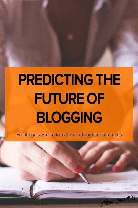 The Future of Blogging - 2016 Blog Trend Predictions | Blog it and Curation | Scoop.it