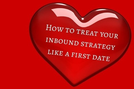 How To Treat Your Inbound Marketing Strategy Like A First Date | Digital-News on Scoop.it today | Scoop.it