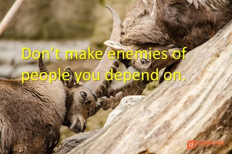 Don't Make Enemies of People You Depend On | The Daily Leadership Scoop | Scoop.it