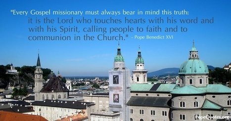 Pope Benedict XVI Quote: Every Gospel missionary must always bear in mind this truth... | Catholic | Scoop.it