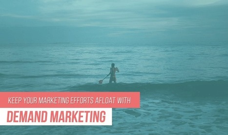 Demand Marketing: Keep Your Marketing Efforts Afloat With Content Marketing, PR And Social Media | Public Relations & Social Media Insight | Scoop.it