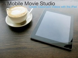 A Mobile Movie Studio: Create Classroom Videos with the iPad   iPad for Science & Teaching   Scoop.it