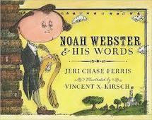 Mentor Text Lesson: NOAH WEBSTER & HIS WORDS by Jeri Chase Ferris, illustrated by Vincent X. Kirsch - Marcie Flinchum Atkins | K-8 Literacy Learning Strategies | Scoop.it