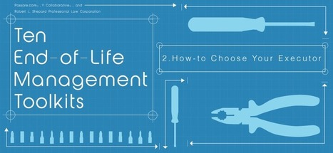 End-of-Life Management Toolkit #2: How-to Choose Your Executor - Passare.com Blog | End of Life Management | Scoop.it