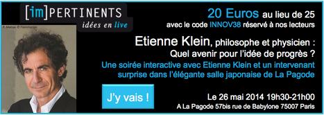 Quel avenir pour l'idée de progrès ? par Etienne Klein - Les (im)-pertinents - 26 mai 2014 19h30-21h00 - à La Pagode 57bis rue de Babylone 75007 Paris | Managing the Transition | Scoop.it