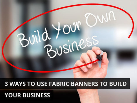 3 Ways To Use Fabric Banners To Build Your Business | KenKindtSignworld | Scoop.it