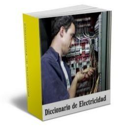 Diccionario de Electricidad - Documento ~ #DIRCASA - Proveedor Industrial | #DIRCASA - Automatización, Calor y Control | Scoop.it