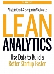 Lean Analytics: Using Data to Build a Better, Stronger, Faster Startup | I can explain it to you, but I can't understand it for you. | Scoop.it