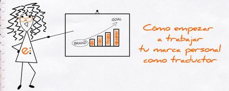 Cómo empezar a trabajar tu marca personal como traductor | Mundo empresarial | Scoop.it