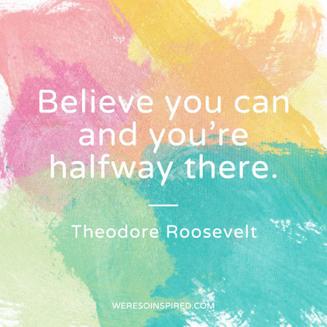 Believe you can and you're halfway there - Theodore Roosevelt | We're So Inspired | Spiritually Speaking | Scoop.it
