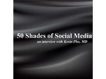 50 Shades of Social Media - Kevin Pho MD | Salud y Social Media | Scoop.it