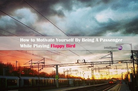 How to Motivate Yourself By Being A Passenger While Playing Flappy Birds | Digital-News on Scoop.it today | Scoop.it