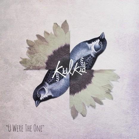 KULKID - U WERE THE ONE | music on dapaper mag | Scoop.it
