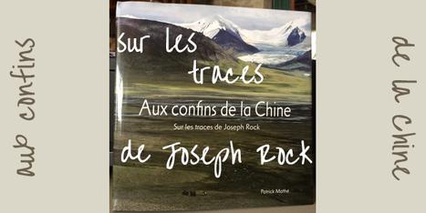 Tour du monde | Sur la piste de Joseph Rock, Alexandra David-Néel ... et Patrick Mathé | Tour du Monde | Scoop.it