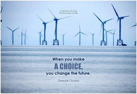 When you make a choice, you change the future | Change Now! | Scoop.it