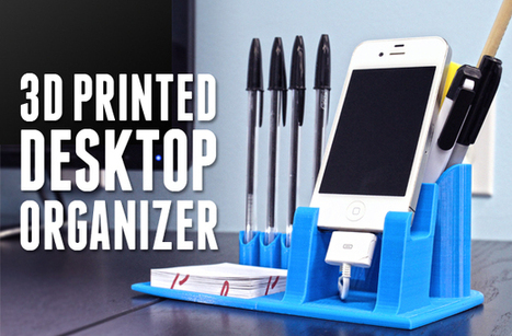 3D Printing for the Office   A Practical Desktop Organizer   3D and 4D Printing   Scoop.it