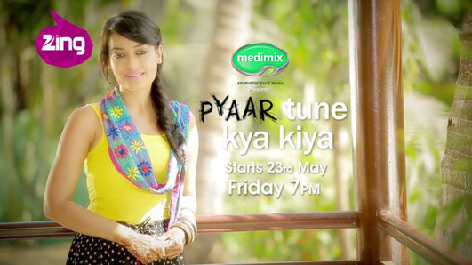 Pyaar Tune Kya Kiya Serial on Zing TV, Pyaar Tune Kya Kiya