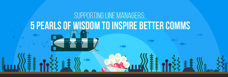 Supporting Line Managers: Five Pearls of Wisdom to Inspire Better Comms | SocialMoMojo Web | Scoop.it