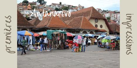 Tour du monde | Quelles sont les premières impressions à Antananarivo ? | Madagascar | Scoop.it