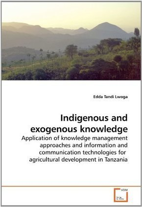 Indigenous and exogenous knowledge: Application of knowledge management approaches and information and communication technologies for  agricultural development in Tanzania | Research Capacity-Building in Africa | Scoop.it