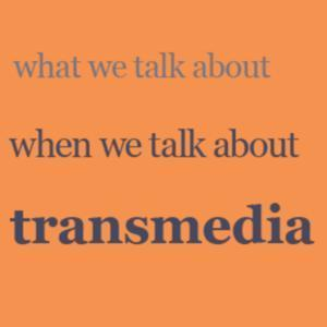What we Talk about when we Talk about Transmedia. | Film Futures | Scoop.it