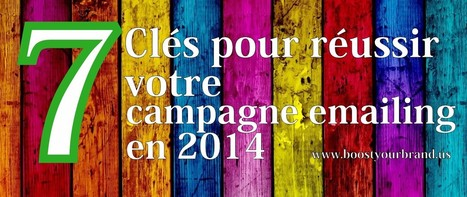 7 clés pour réussir une campagne emailing en 2014 - Boost Your Brand | MARKETING & BUSINESS HIGHLIGHTS (bilingual) | Scoop.it