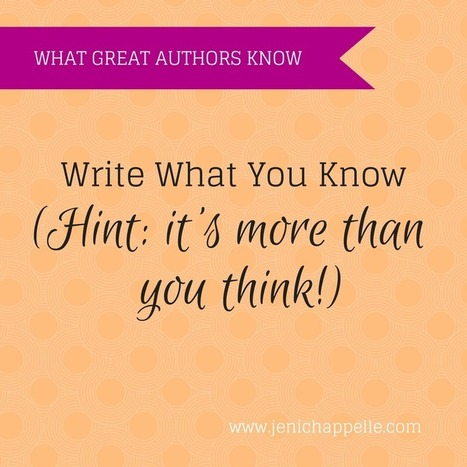 Write What You Know (Hint: It's More Than You Think) - Jeni Chappelle | Writer's Life | Scoop.it