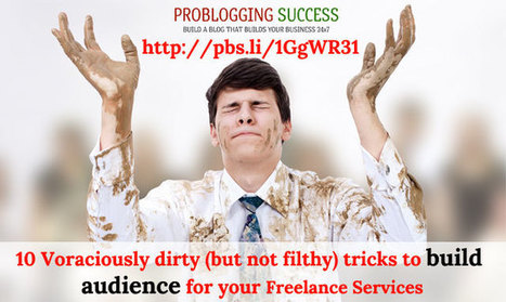 10 Voraciously dirty (but not filthy) tricks to build audience for your Freelance Services | Problogging Tips | Scoop.it