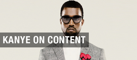 Kanye West On Content | Business 2 Community | Digital-News on Scoop.it today | Scoop.it