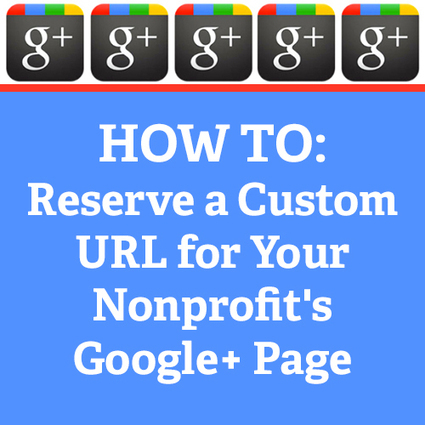 HOW TO: Reserve a Custom URL for Your Nonprofit's Google+ Page | Digital-News on Scoop.it today | Scoop.it