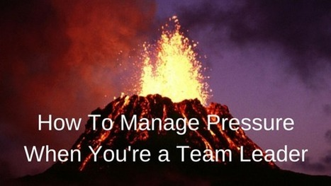 How To Manage Pressure When You're a Team Leader   Leadership and Management Development in Business   Scoop.it