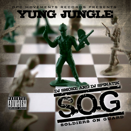 Yung Jungle  - Soldiers On Guard (s.o.g.)  Hosted by  Dj Smoke & Dj Spinatik | DPC Movements Records | Scoop.it