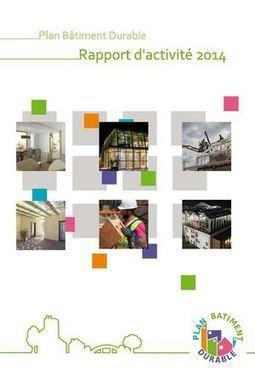 Rapport d'activité 2014 - Plan Bâtiment Durable | Performance Énergétique du Bâtiment | Scoop.it