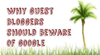 Why guest bloggers should beware of Google | Blogger | Scoop.it