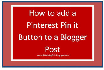 Little Blogfish: How To Add a Pinterest Pin it Button to Blogger Posts Video Tutorial | Best Blogging Tips | Scoop.it
