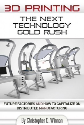 3D Printing: The Next Technology Gold Rush – Future Factories and How to Capitalize on Distributed Manufacturing | KurzweilAI | Tomorrow's WORLD | Scoop.it