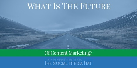 What Is The Future Of Content Marketing? | The Content Marketing Hat | Scoop.it