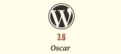 WordPress 3.6 Oscar : Nouveautés du CMS en détails - WebLife | Wordpress | Scoop.it