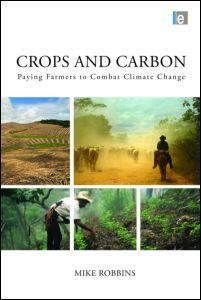Crops and Carbon: Paying Farmers to Combat Climate Change | Routledge | Impact Investing and Inclusive Business | Scoop.it