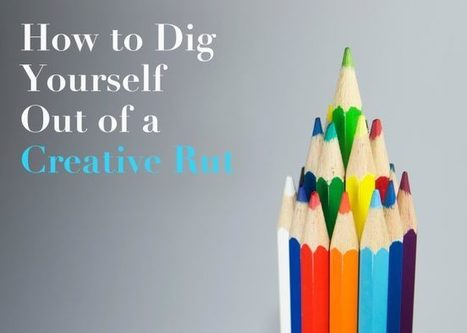 How to Dig Yourself out of a Creative Rut | Creative Writers | Scoop.it