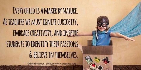 Cultivating a Maker Mindset - Elizabeth Bostwick@ElisaBostwick | iPads, MakerEd and More  in Education | Scoop.it